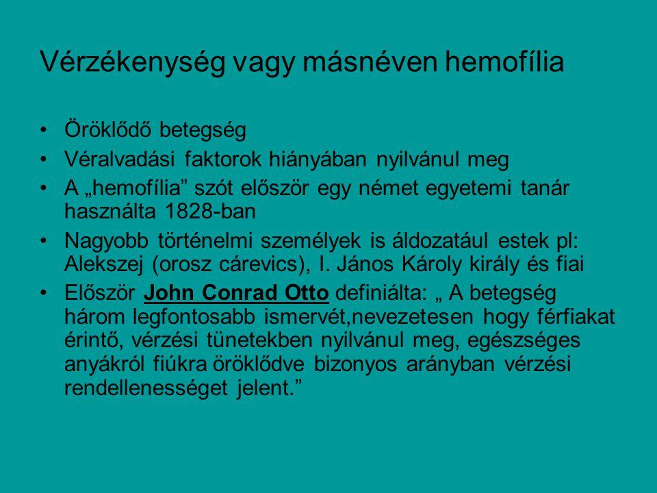 """Vérzékenység vagy másnéven hemofília Öröklődő betegség Véralvadási faktorok hiányában nyilvánul meg A """"hemofília szót először egy német egyetemi tanár használta 1828-ban Nagyobb történelmi személyek is áldozatául estek pl: Alekszej (orosz cárevics), I."""