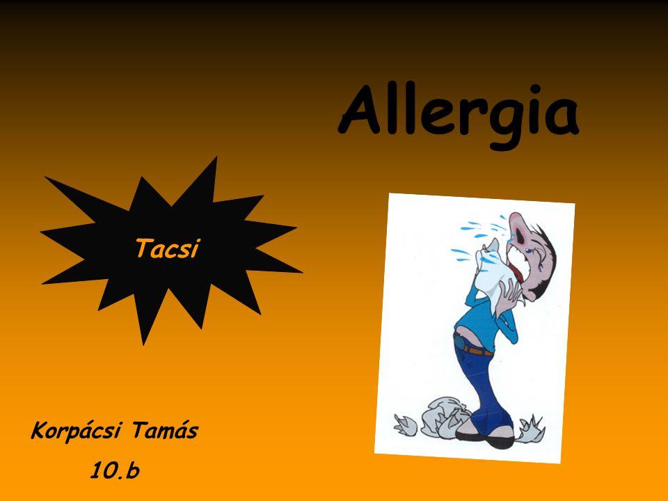 Fogalma צּ Az allergia ártalmatlan anyagokra adott válaszreakció, melynek kialakulásában az immunrendszer játszik közre.