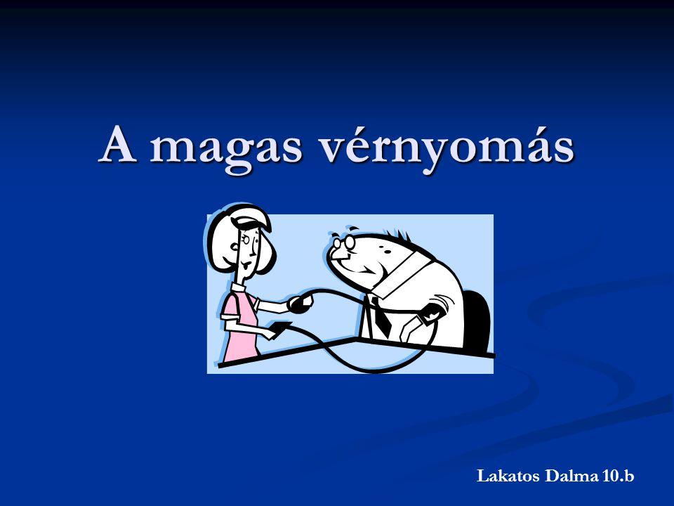 A magas vérnyomás Lakatos Dalma 10.b