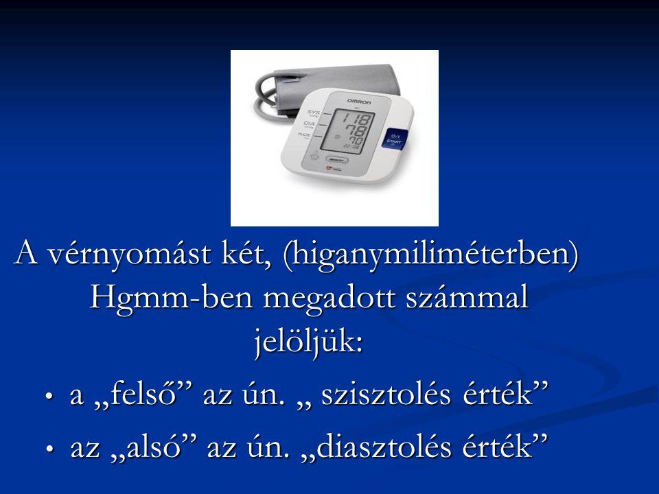 """A vérnyomást két, (higanymiliméterben) Hgmm-ben megadott számmal jelöljük: a,,felső"""" az ún.,, szisztolés érték"""" a,,felső"""" az ún.,, szisztolés érték"""" a"""