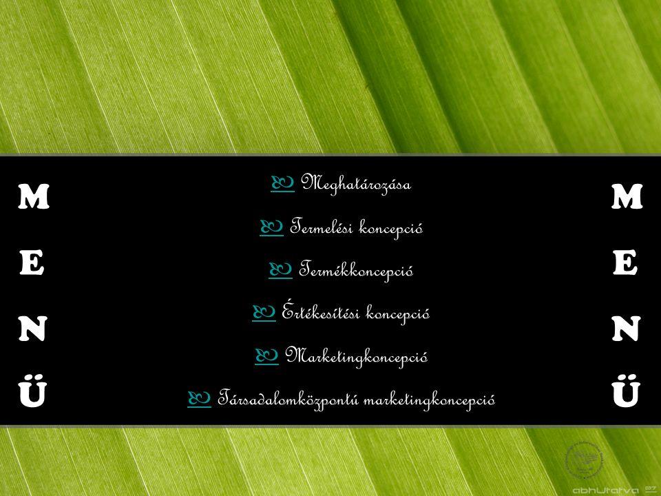 M E N Ü Meghatározása Termelési koncepció Termékkoncepció Értékesítési koncepció Marketingkoncepció Társadalomközpontú marketingkoncepció M E N Ü