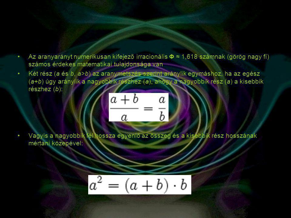 Az aranyarányt numerikusan kifejező irracionális Φ ≈ 1,618 számnak (görög nagy fí) számos érdekes matematikai tulajdonsága van Két rész (a és b, a>b)