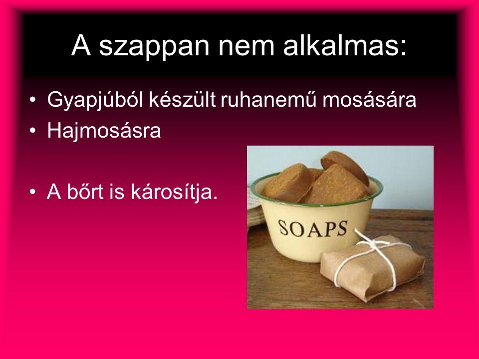 A szappan nem alkalmas: Gyapjúból készült ruhanemű mosására Hajmosásra A bőrt is károsítja.