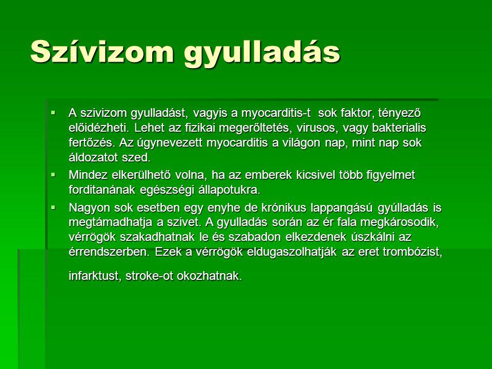 Szívizom gyulladás  A szivizom gyulladást, vagyis a myocarditis-t sok faktor, tényező előidézheti. Lehet az fizikai megerőltetés, virusos, vagy bakte