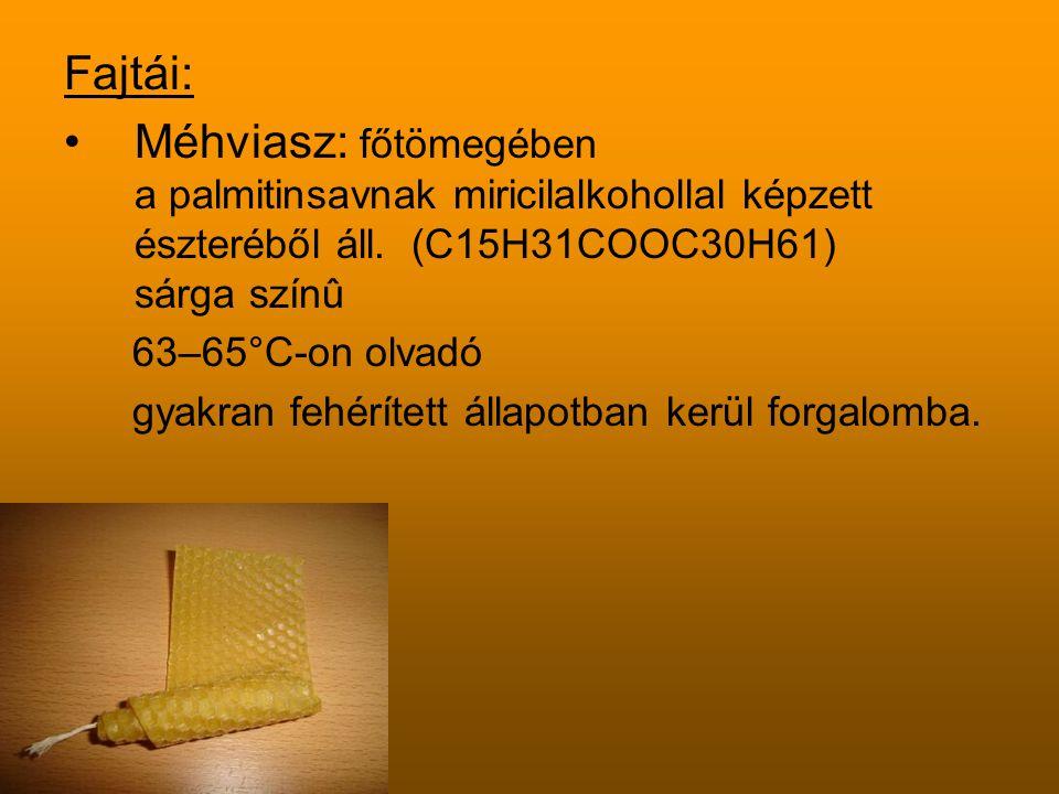 Fajtái: Méhviasz: főtömegében a palmitinsavnak miricilalkohollal képzett észteréből áll. (C15H31COOC30H61) sárga színû 63–65°C-on olvadó gyakran fehér