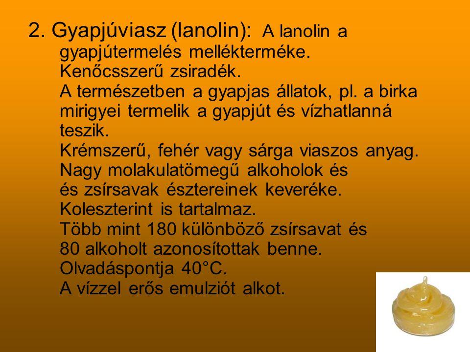 2. Gyapjúviasz (lanolin): A lanolin a gyapjútermelés mellékterméke. Kenőcsszerű zsiradék. A természetben a gyapjas állatok, pl. a birka mirigyei terme