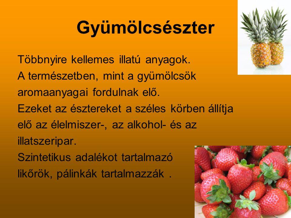 Gyümölcsészter Többnyire kellemes illatú anyagok. A természetben, mint a gyümölcsök aromaanyagai fordulnak elő. Ezeket az észtereket a széles körben á