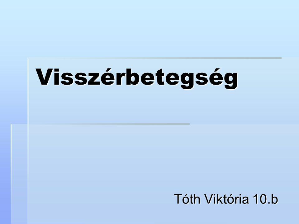 Visszérbetegség Tóth Viktória 10.b
