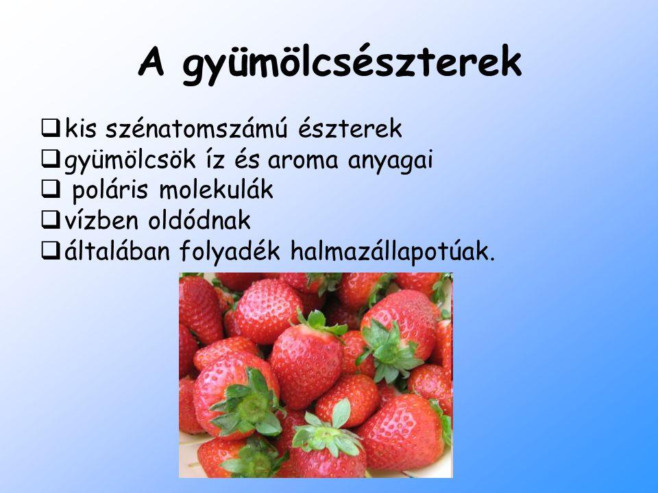 A gyümölcsészterek  kis szénatomszámú észterek  gyümölcsök íz és aroma anyagai  poláris molekulák  vízben oldódnak  általában folyadék halmazálla