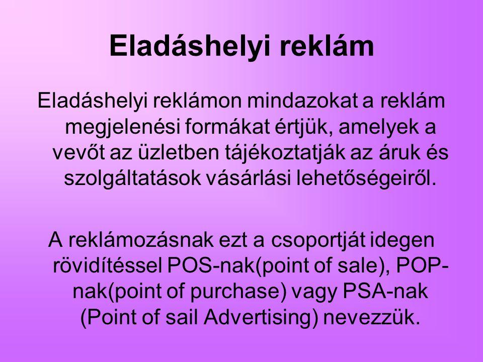 Eladáshelyi reklám Eladáshelyi reklámon mindazokat a reklám megjelenési formákat értjük, amelyek a vevőt az üzletben tájékoztatják az áruk és szolgált