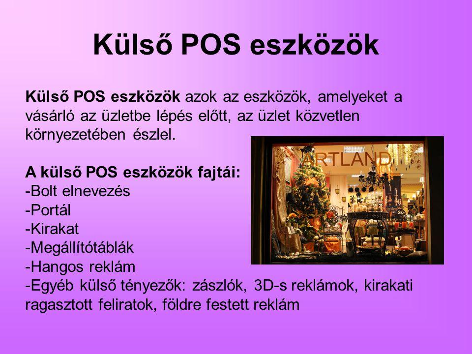 Külső POS eszközök Külső POS eszközök azok az eszközök, amelyeket a vásárló az üzletbe lépés előtt, az üzlet közvetlen környezetében észlel. A külső P