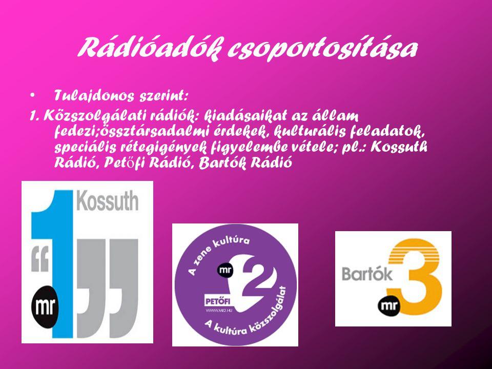 Rádióadók csoportosítása Tulajdonos szerint: 1. Közszolgálati rádiók: kiadásaikat az állam fedezi;össztársadalmi érdekek, kulturális feladatok, speciá