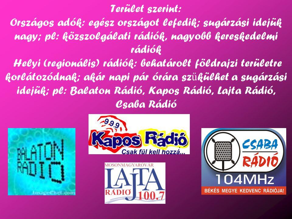 Terület szerint: Országos adók: egész országot lefedik; sugárzási idejük nagy; pl: közszolgálati rádiók, nagyobb kereskedelmi rádiók Helyi (regionális