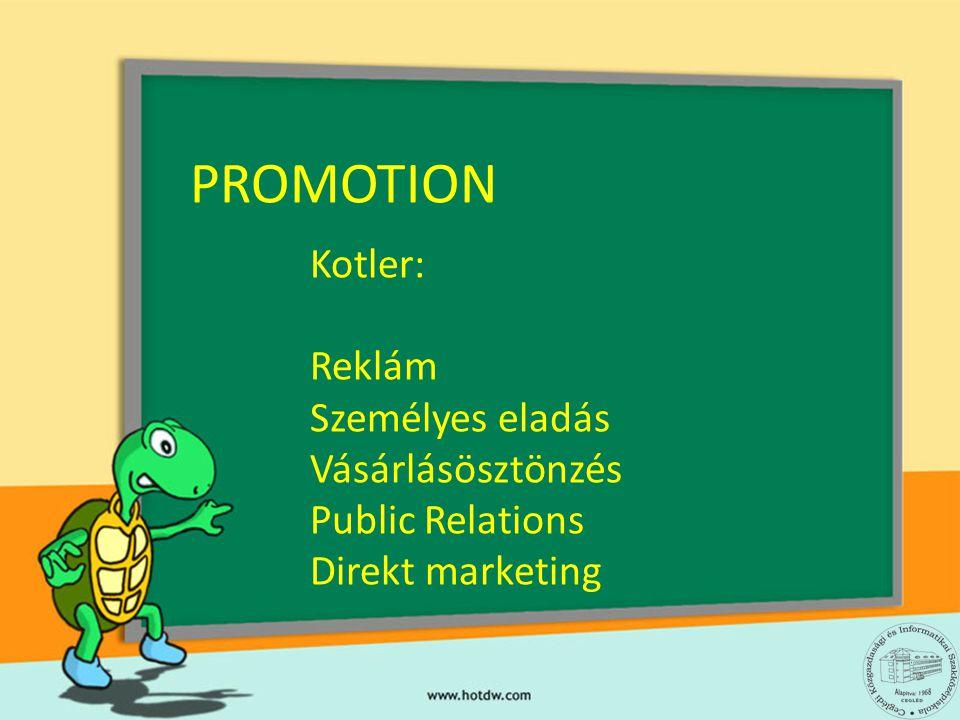 Kotler: Reklám Személyes eladás Vásárlásösztönzés Public Relations Direkt marketing PROMOTION