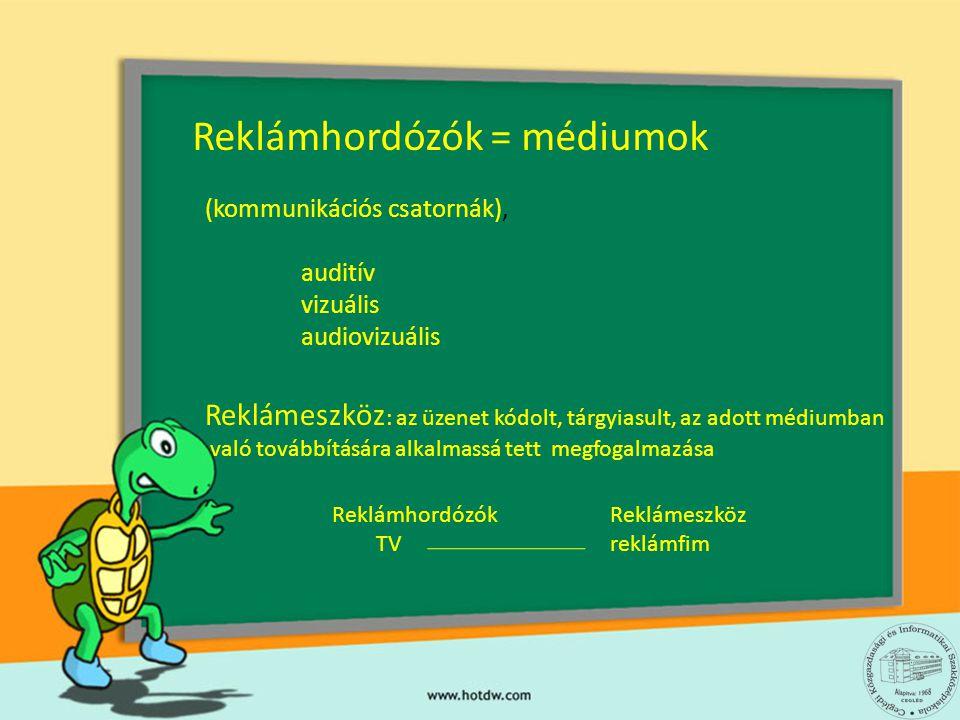 Reklámhordózók = médiumok (kommunikációs csatornák), auditív vizuális audiovizuális Reklámeszköz : az üzenet kódolt, tárgyiasult, az adott médiumban v
