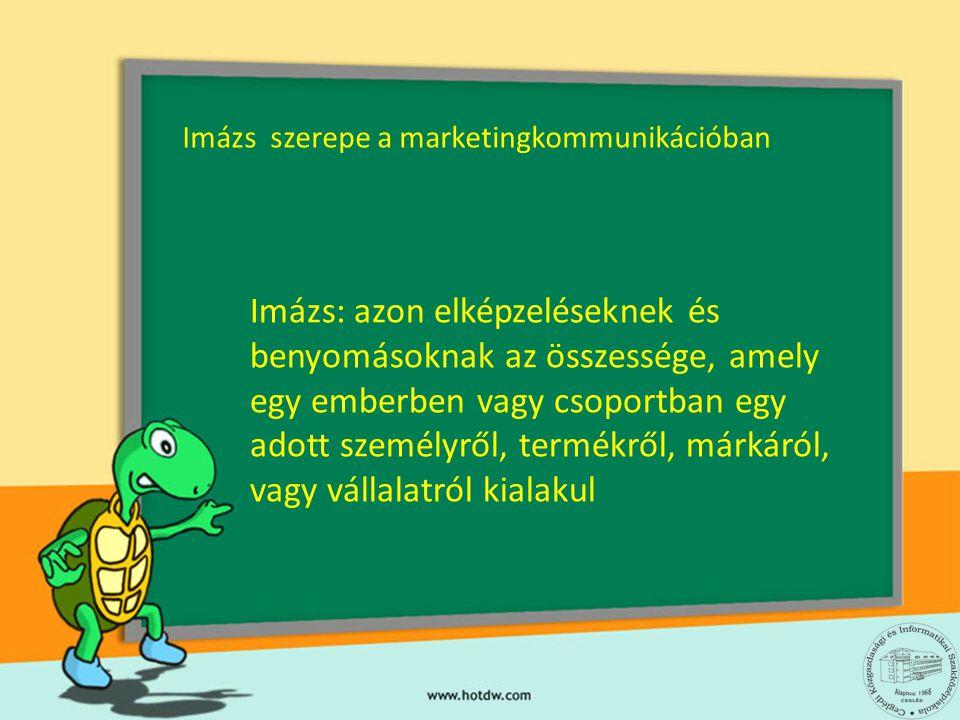 Imázs szerepe a marketingkommunikációban Imázs: azon elképzeléseknek és benyomásoknak az összessége, amely egy emberben vagy csoportban egy adott szem
