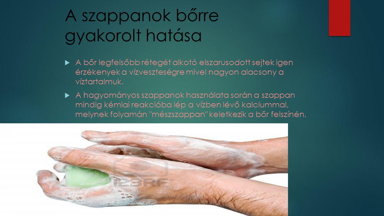 A szappanok bőrre gyakorolt hatása  A bőr legfelsőbb rétegét alkotó elszarusodott sejtek igen érzékenyek a vízveszteségre mivel nagyon alacsony a víz