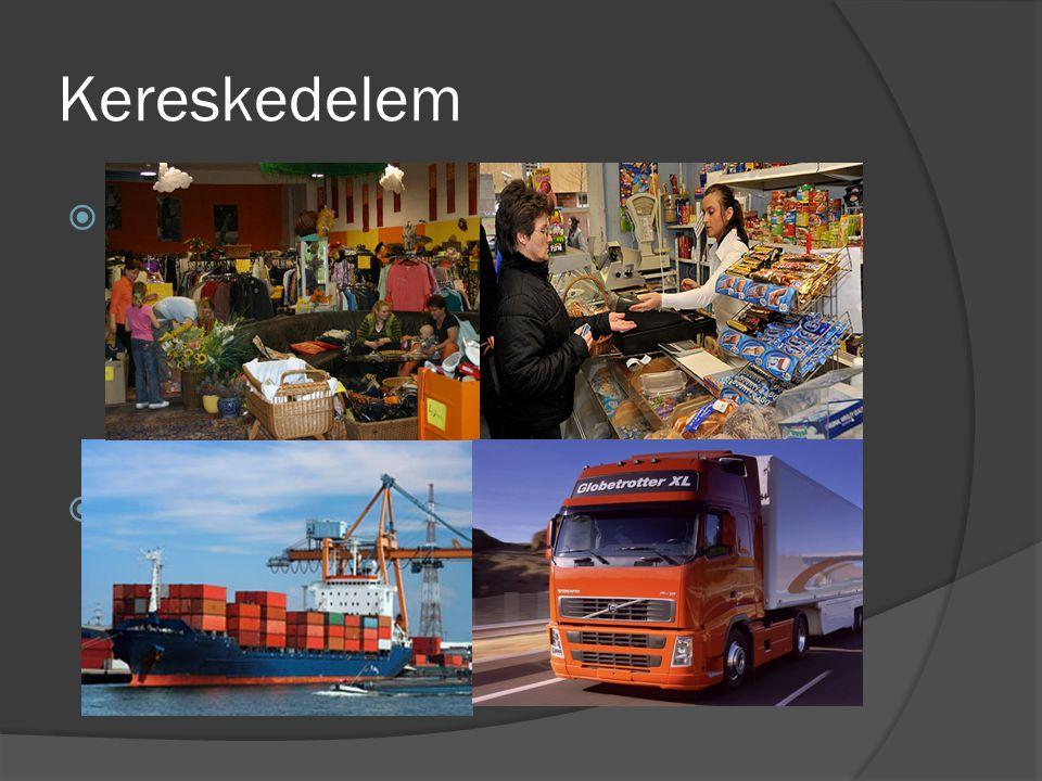Kereskedelem  1. Belkereskedelem Feladata a belföldön megtermelt, illetve külföldről beszerzett áruk eljuttatása fogyasztóhoz.  2. Külkereskedelem F