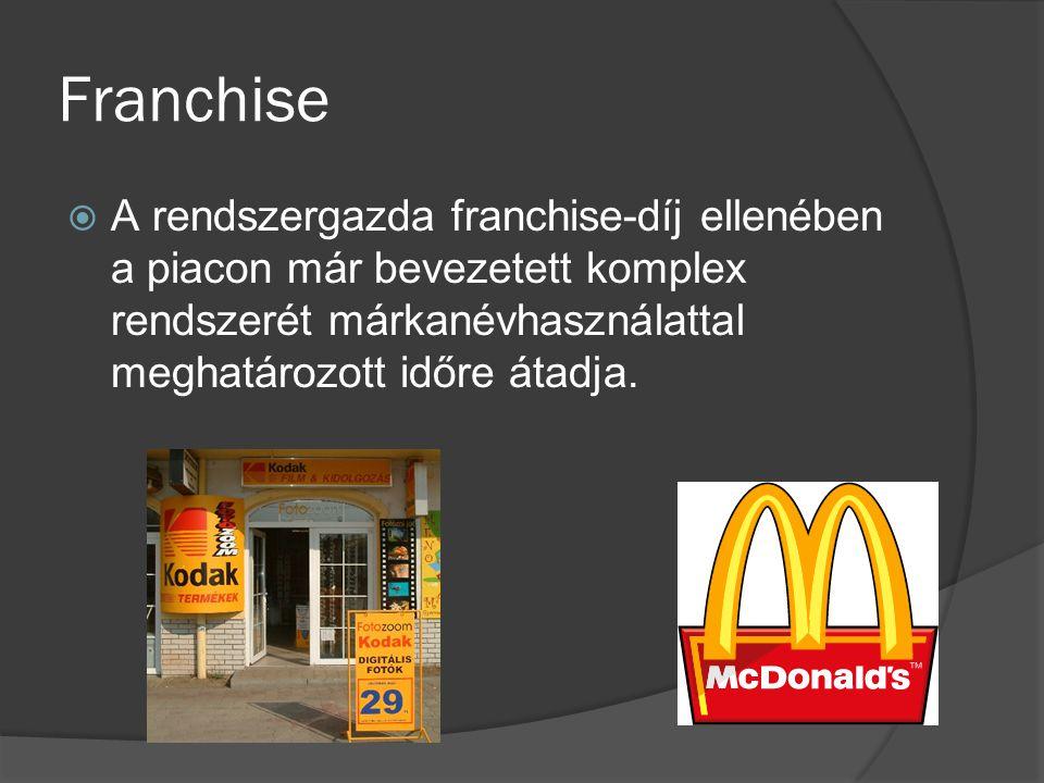 Franchise  A rendszergazda franchise-díj ellenében a piacon már bevezetett komplex rendszerét márkanévhasználattal meghatározott időre átadja.