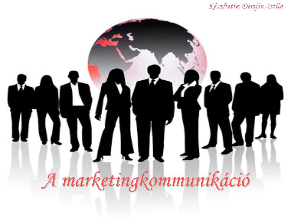 A marketingkommunikáció Készítette: Demjén Attila