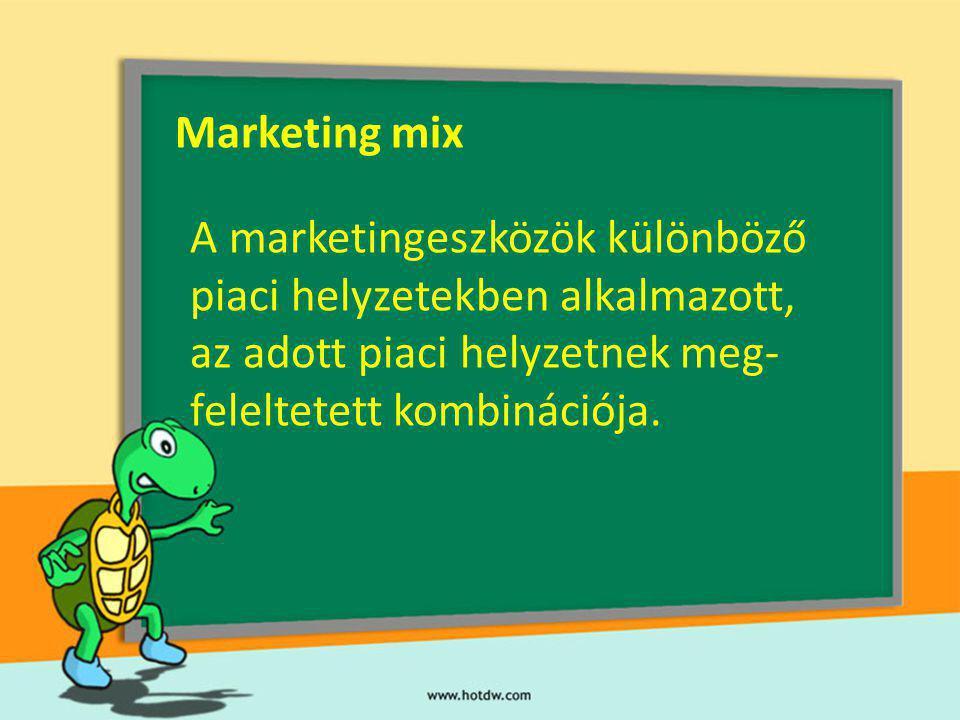 Marketing mix A marketingeszközök különböző piaci helyzetekben alkalmazott, az adott piaci helyzetnek meg- feleltetett kombinációja.