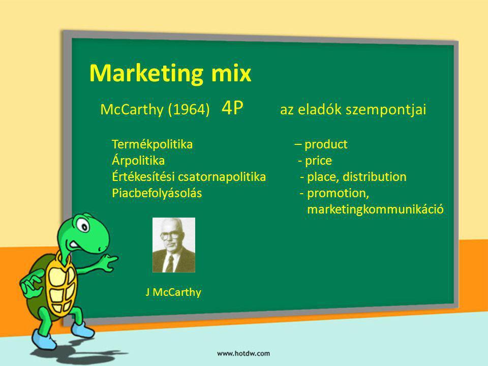 Marketing mix McCarthy (1964) 4P az eladók szempontjai Termékpolitika – product Árpolitika - price Értékesítési csatornapolitika - place, distribution
