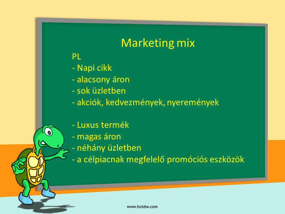 Marketing mix PL - Napi cikk - alacsony áron - sok üzletben kciók, kedvezmények, nyeremények - Luxus termék - magas áron - néhány üzletben - a célpiac