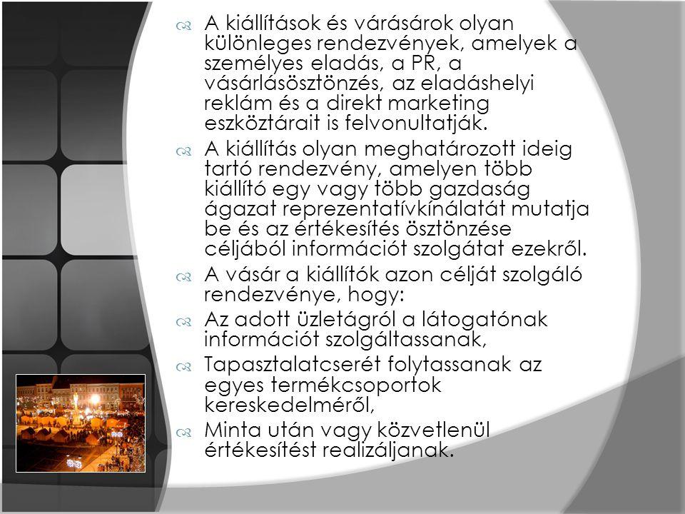  A kiállítások és várásárok olyan különleges rendezvények, amelyek a személyes eladás, a PR, a vásárlásösztönzés, az eladáshelyi reklám és a direkt m