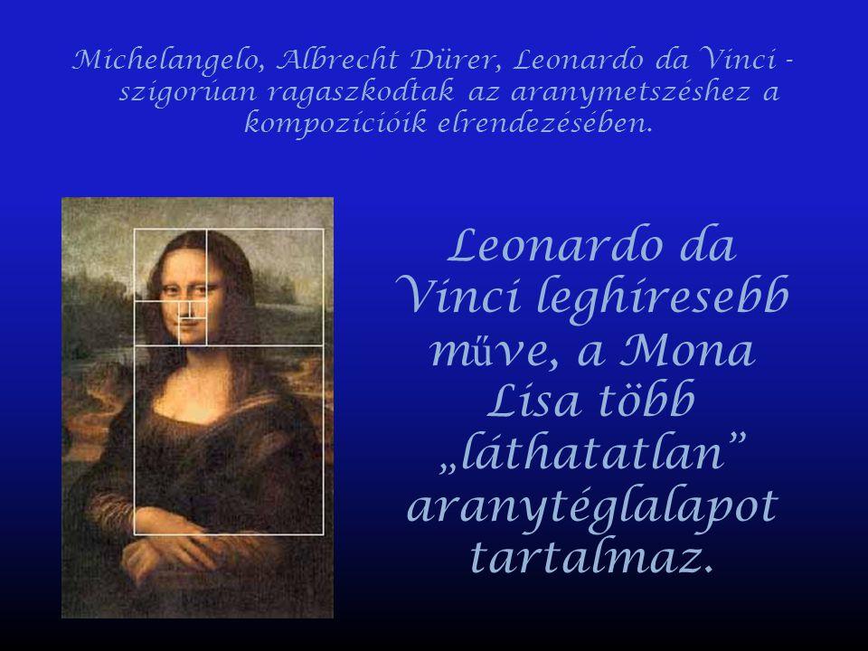 Michelangelo, Albrecht Dürer, Leonardo da Vinci - szigorúan ragaszkodtak az aranymetszéshez a kompozícióik elrendezésében. Leonardo da Vinci leghírese