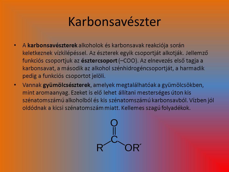 Karbonsavészter A karbonsavészterek alkoholok és karbonsavak reakciója során keletkeznek vízkilépéssel. Az észterek egyik csoportját alkotják. Jellemz