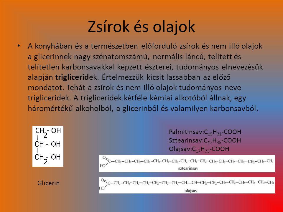 Zsírok és olajok A konyhában és a természetben előforduló zsírok és nem illó olajok a glicerinnek nagy szénatomszámú, normális láncú, telített és telí