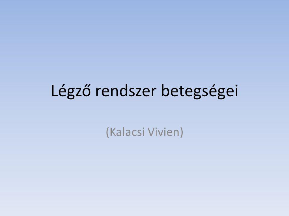 Légző rendszer betegségei (Kalacsi Vivien)