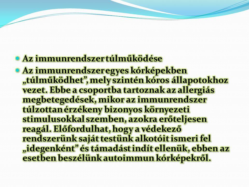 Autoimmun betegség Ilyen esetben az immunrendszer saját struktúrákkal szemben kialakult toleranciája megszűnik, különböző okok miatt a szervezet anyagait tekinti idegennek, és a saját sejteket, szerveket támadja meg.