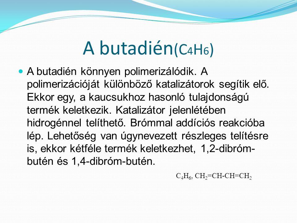 A butadién (C 4 H 6 ) A butadién könnyen polimerizálódik.