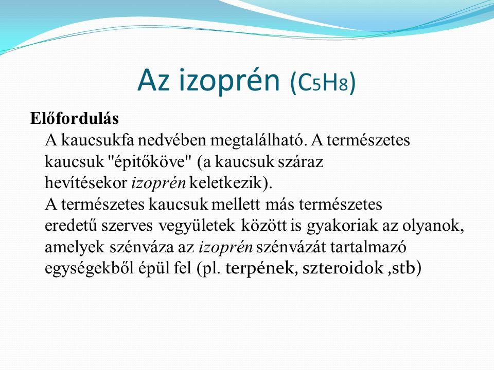 Az izoprén (C 5 H 8 ) Előfordulás A kaucsukfa nedvében megtalálható.