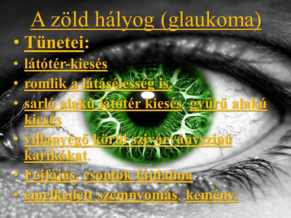 A zöld hályog (glaukoma) Tünetei: Tünetei: látótér-kiesés látótér-kiesés romlik a látásélesség is.