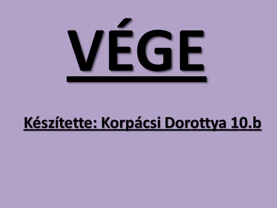 VÉGE Készítette: Korpácsi Dorottya 10.b