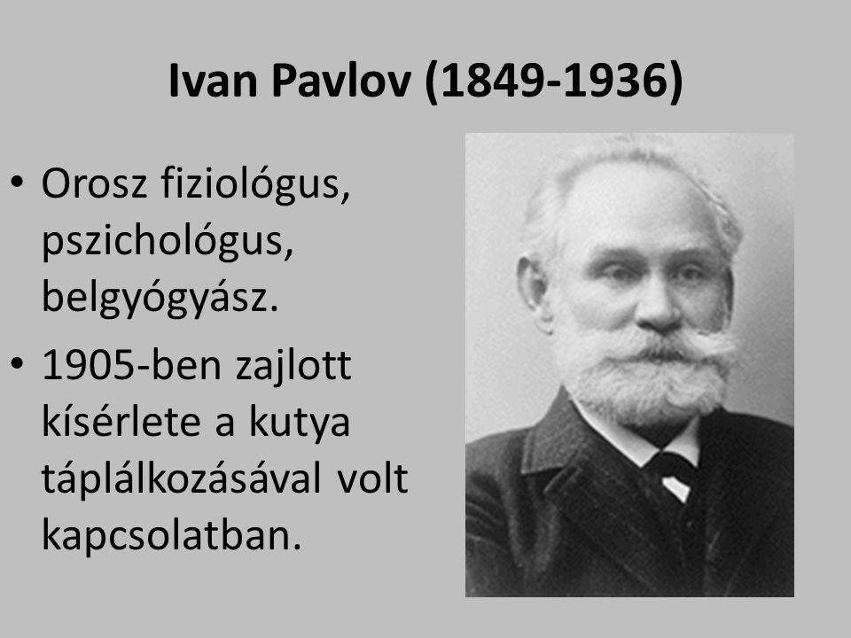 Ivan Pavlov (1849-1936) Orosz fiziológus, pszichológus, belgyógyász. 1905-ben zajlott kísérlete a kutya táplálkozásával volt kapcsolatban.