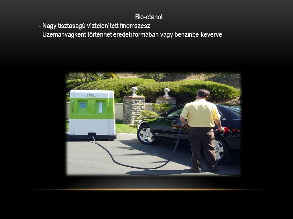Bio-etanol - Nagy tisztaságú víztelenített finomszesz - Üzemanyagként történhet eredeti formában vagy benzinbe keverve