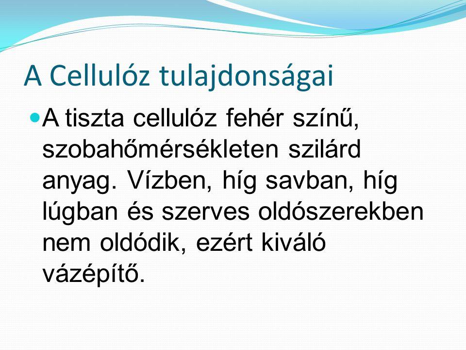 A Cellulóz tulajdonságai A tiszta cellulóz fehér színű, szobahőmérsékleten szilárd anyag.