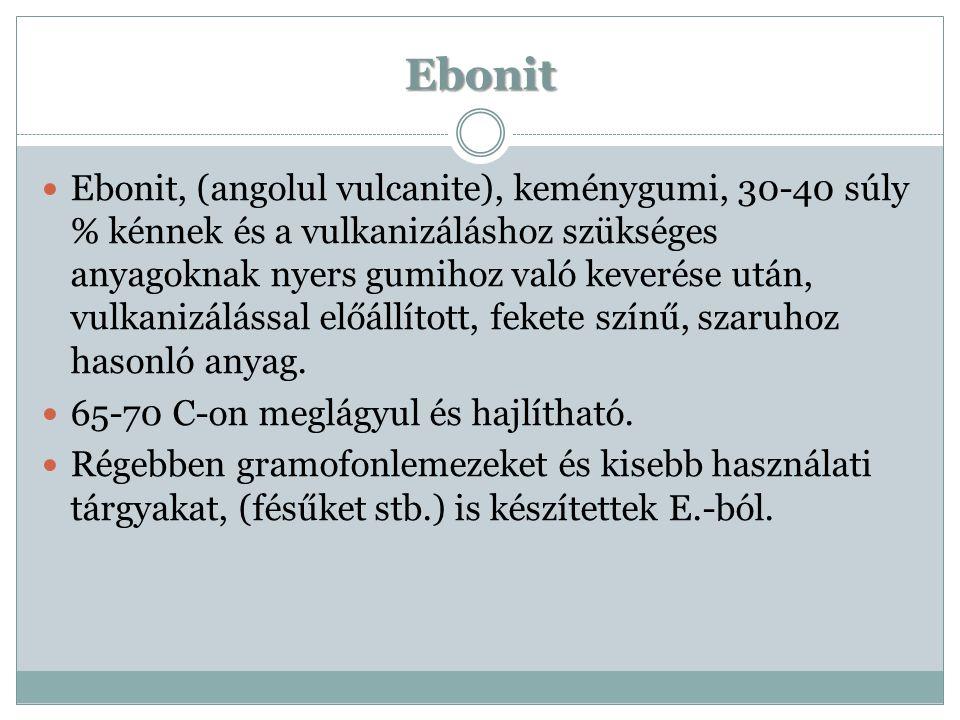 Ebonit Ebonit, (angolul vulcanite), keménygumi, 30-40 súly % kénnek és a vulkanizáláshoz szükséges anyagoknak nyers gumihoz való keverése után, vulkan