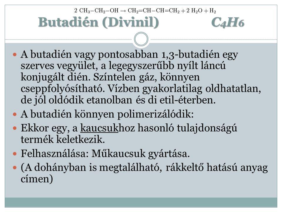 Butadién (Divinil) C 4 H 6 A butadién vagy pontosabban 1,3-butadién egy szerves vegyület, a legegyszerűbb nyílt láncú konjugált dién. Színtelen gáz, k