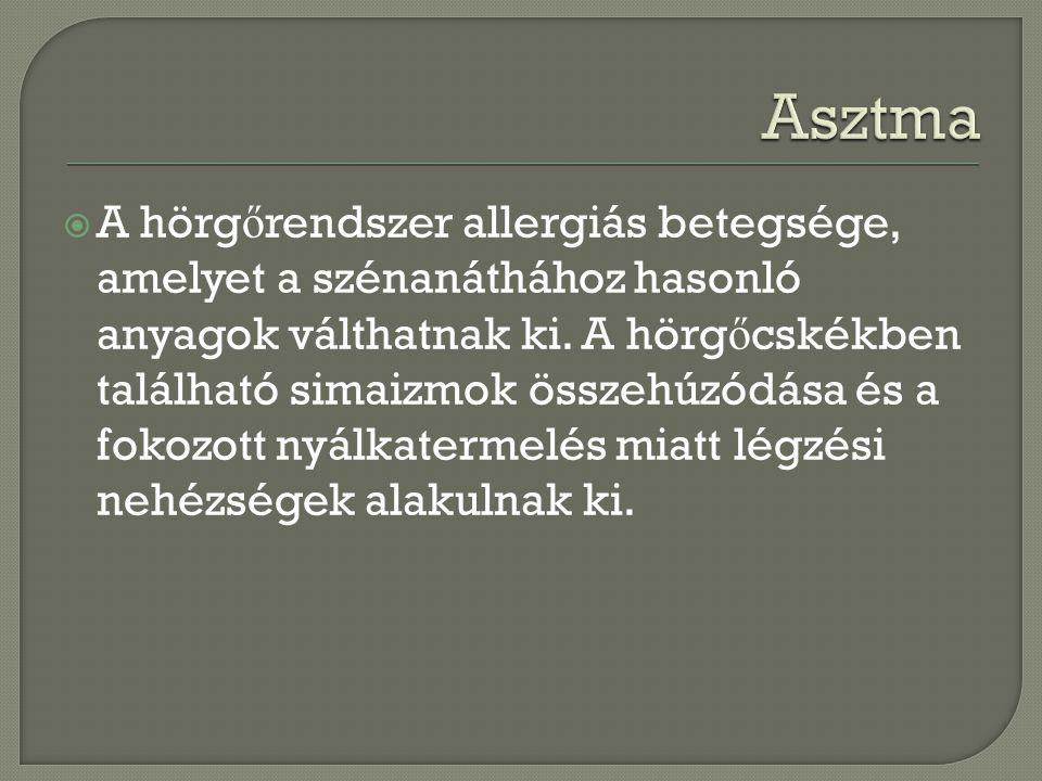  A hörg ő rendszer allergiás betegsége, amelyet a szénanáthához hasonló anyagok válthatnak ki. A hörg ő cskékben található simaizmok összehúzódása és