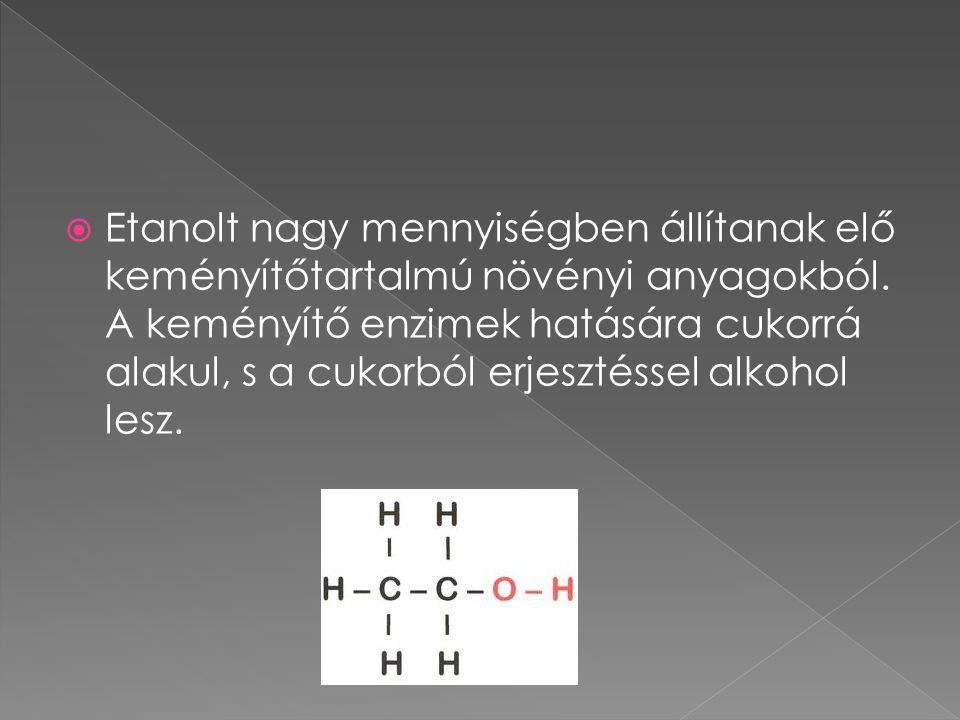  Etanolt nagy mennyiségben állítanak elő keményítőtartalmú növényi anyagokból. A keményítő enzimek hatására cukorrá alakul, s a cukorból erjesztéssel