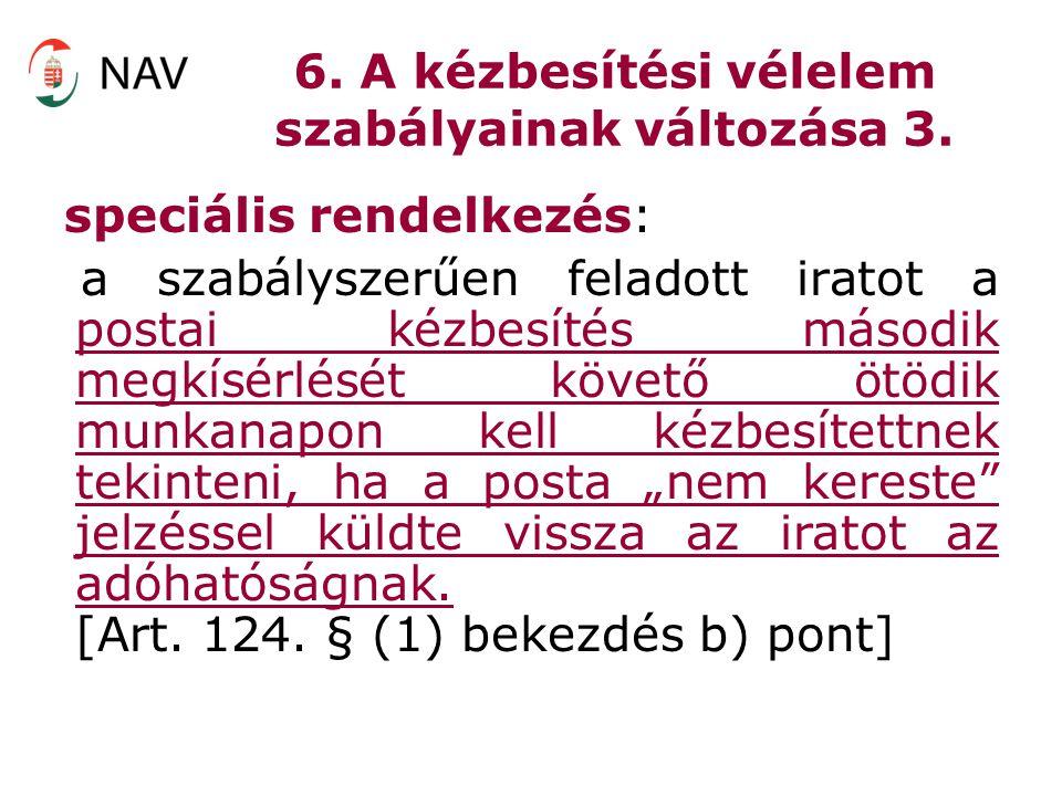 6. A kézbesítési vélelem szabályainak változása 3. speciális rendelkezés: a szabályszerűen feladott iratot a postai kézbesítés második megkísérlését k