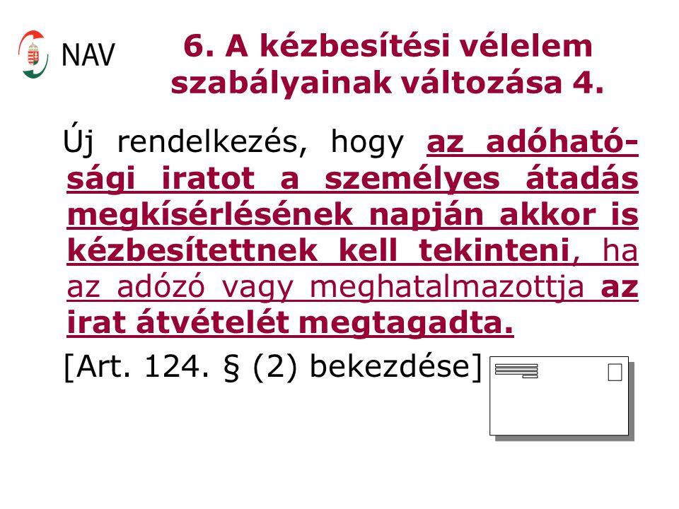 6. A kézbesítési vélelem szabályainak változása 4. Új rendelkezés, hogy az adóható- sági iratot a személyes átadás megkísérlésének napján akkor is kéz
