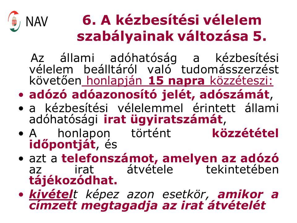 6. A kézbesítési vélelem szabályainak változása 5. Az állami adóhatóság a kézbesítési vélelem beálltáról való tudomásszerzést követően honlapján 15 na