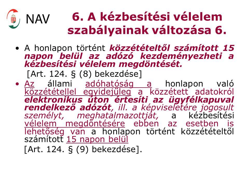 6. A kézbesítési vélelem szabályainak változása 6. A honlapon történt közzétételtől számított 15 napon belül az adózó kezdeményezheti a kézbesítési vé