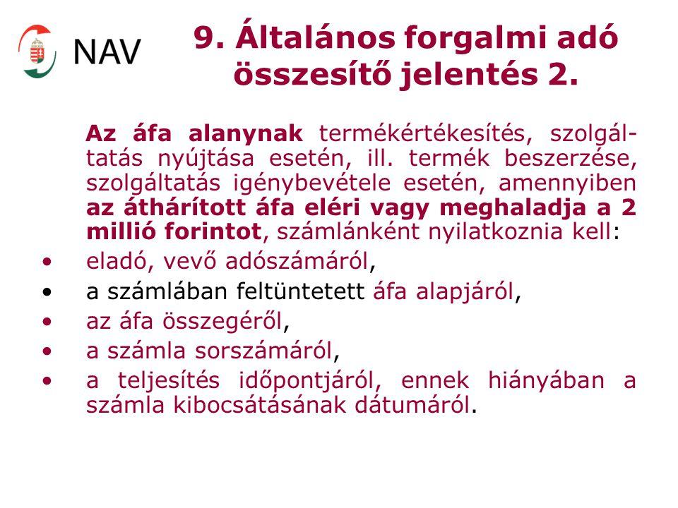 9. Általános forgalmi adó összesítő jelentés 2. Az áfa alanynak termékértékesítés, szolgál- tatás nyújtása esetén, ill. termék beszerzése, szolgáltatá