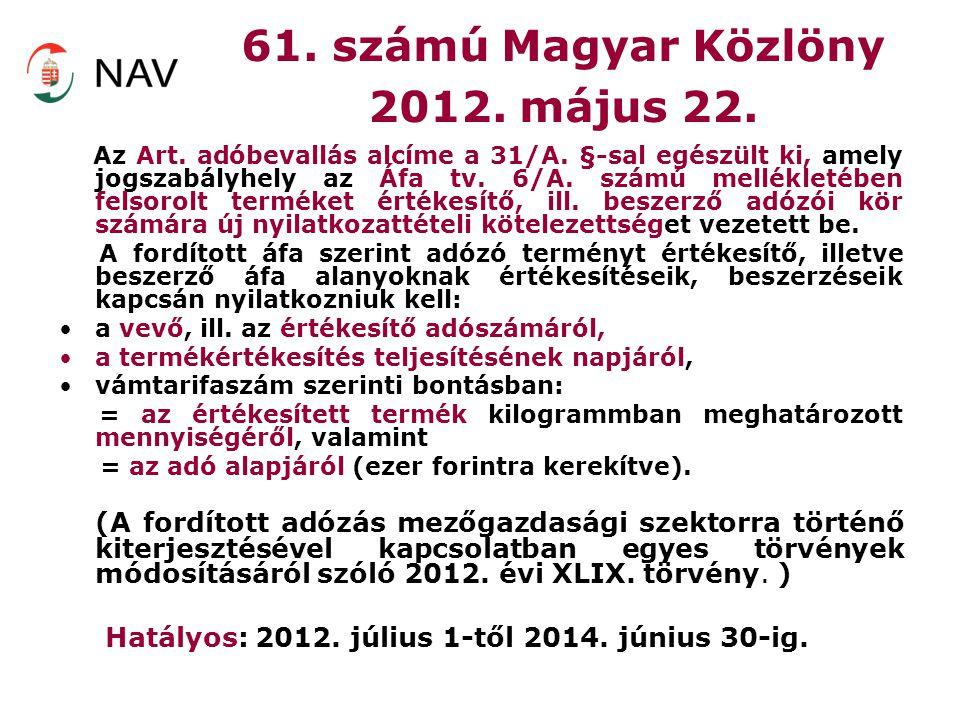61. számú Magyar Közlöny 2012. május 22. Az Art. adóbevallás alcíme a 31/A. §-sal egészült ki, amely jogszabályhely az Áfa tv. 6/A. számú mellékletébe